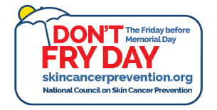 """The Friday before Memorial Day is Declared """"Don't Fry Day"""" to Encourage Sun Safety and Awareness"""