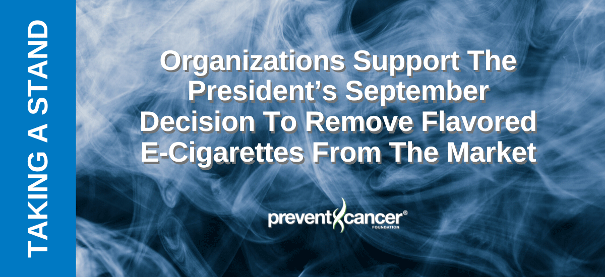 Organizations Support The President's September Decision To Remove Flavored E-Cigarettes From The Market