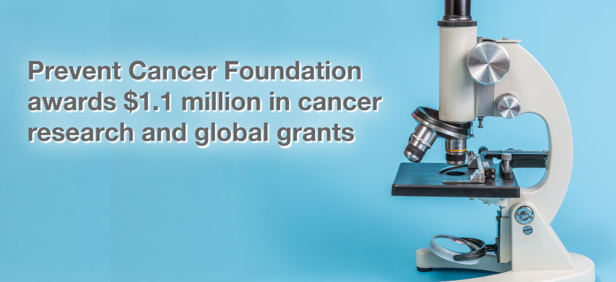 Prevent Cancer Foundation awards $1.1 million in cancer research and global grants