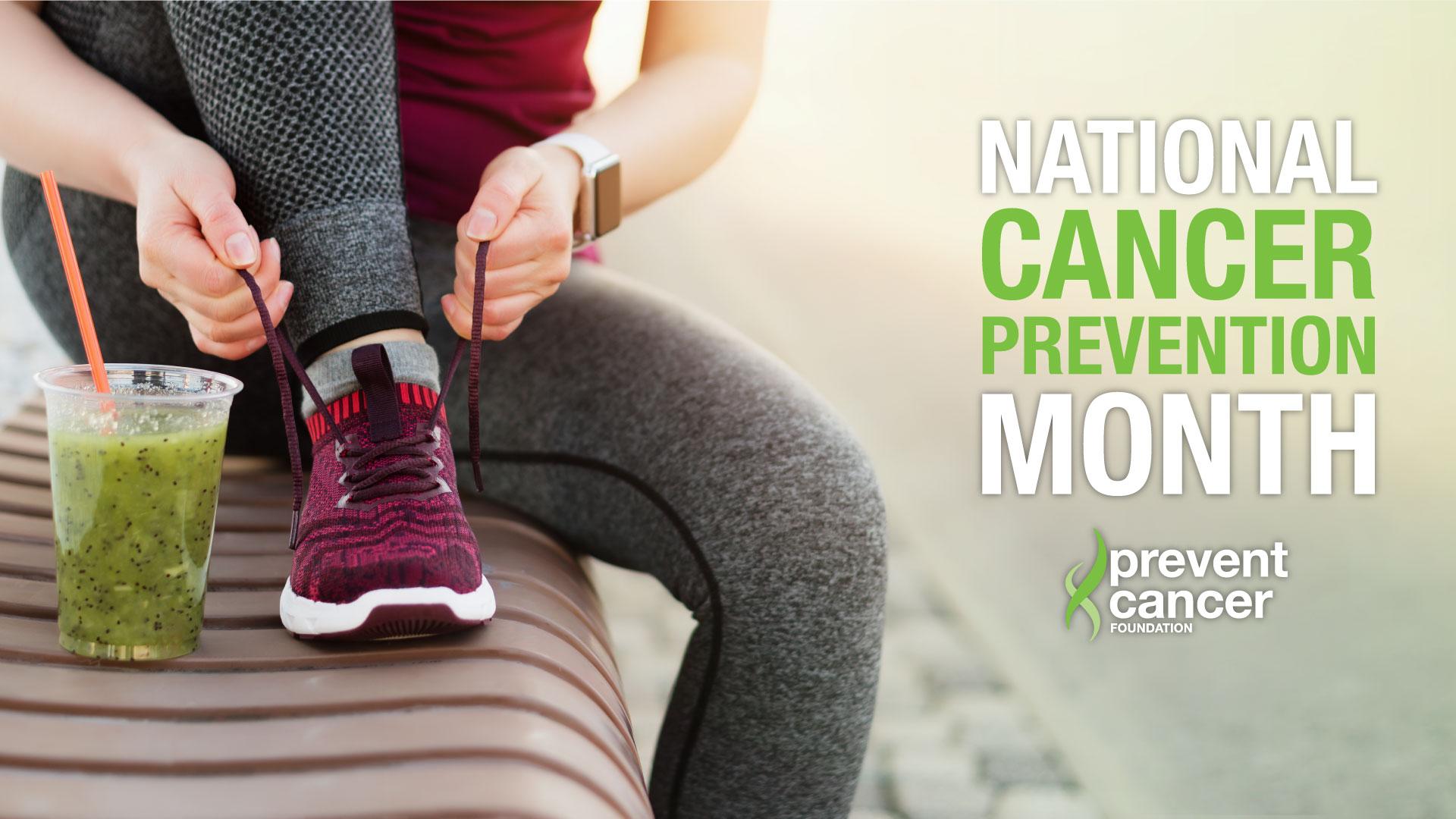 National Cancer Prevention Month - Prevent Cancer Foundation