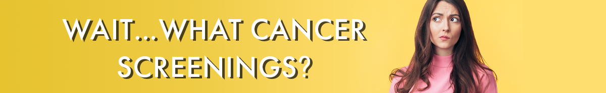 Wait... what cancer screenings?